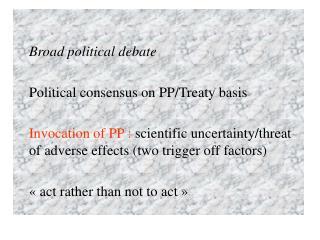 Broad political debate Political consensus on PP/Treaty basis
