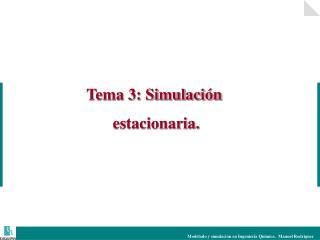 Tema 3: Simulación  estacionaria.