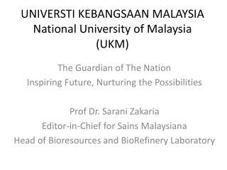 UNIVERSTI KEBANGSAAN MALAYSIA National University of Malaysia (UKM)