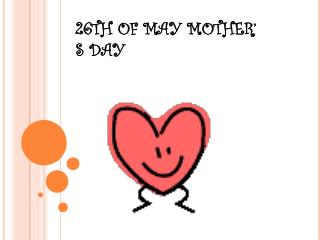 26TH OF MAY MOTHER� S DAY