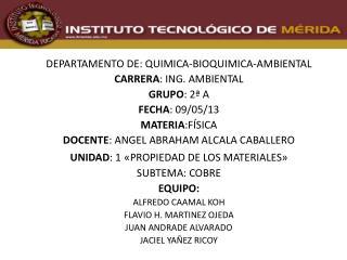 DEPARTAMENTO DE: QUIMICA-BIOQUIMICA-AMBIENTAL CARRERA : ING. AMBIENTAL GRUPO : 2ª A