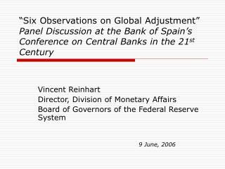 Vincent Reinhart Director, Division of Monetary Affairs