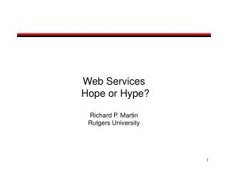 Web Services  Hope or Hype? Richard P. Martin Rutgers University