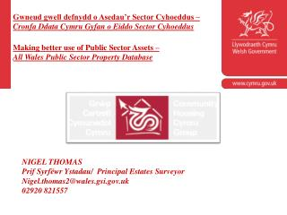 NIGEL THOMAS Prif  Syrf�wr Ystadau/   Principal Estates Surveyor Nigel.thomas2@wales.gsi.uk
