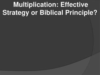 Multiplication: Effective Strategy or Biblical Principle?