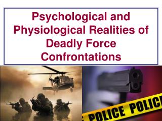 Psychological and Physiological Realities of Deadly Force Confrontations