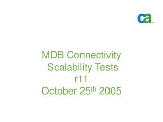 MDB Connectivity  Scalability Tests r11  October 25 th  2005