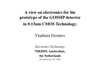A view on electronics for the prototype of the GOSSIP detector in 0.13um CMOS Technology.