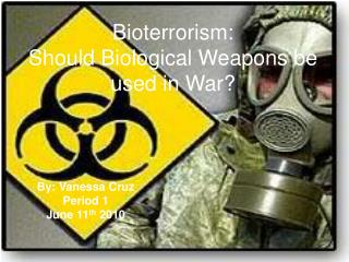 Bioterrorism:  Should Biological Weapons be used in War?