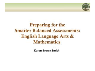Preparing for the  Smarter Balanced Assessments: English Language Arts & Mathematics