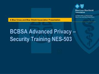 BCBSA Advanced Privacy –Security Training NES-503