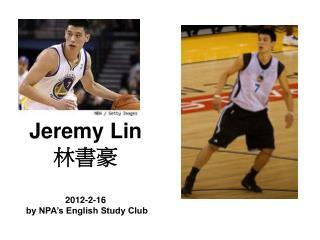 Jeremy Lin  林書豪 2012-2-16  by NPA's English Study Club