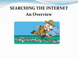 SEARCHING THE INTERNET An Overview