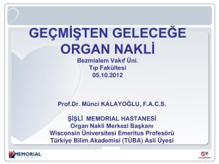 GEÇMİŞTEN GELECEĞE ORGAN NAKLİ Bezmialem Vakıf Üni. Tıp Fakültesi 05.10.2012