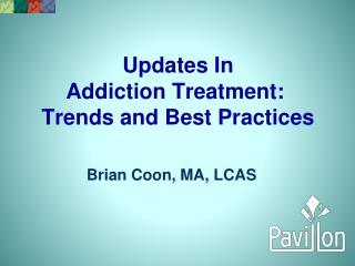 Updates In  Addiction Treatment:�  Trends and Best Practices