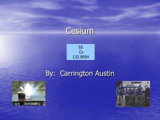 55 Cs 132.9054 Cesium Cesium