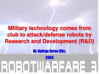 Military technology comes from club to attack/defense robots by Research and Development (R&D)