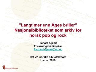 """""""Langt mer enn Åges briller"""" Nasjonalbiblioteket som arkiv for norsk pop og rock"""