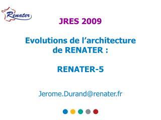 JRES 2009 Evolutions de l'architecture de RENATER : RENATER-5
