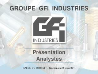 GROUPE  GFI  INDUSTRIES