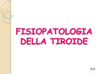 FISIOPATOLOGIA DELLA TIROIDE