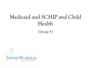 Medicaid and SCHIP and Child Health