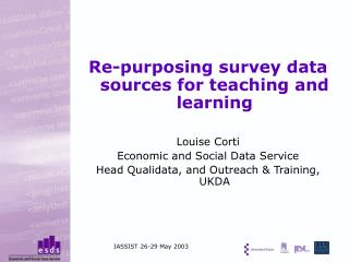 Re-purposing survey data sources for teaching and learning Louise Corti