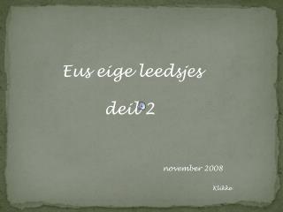 Eus eige leedsjes         deil 2 november 2008