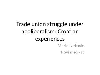 Trade union struggle under neoliberalism: Croatian experiences
