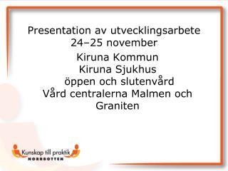 Kiruna Kommun Kiruna Sjukhus  öppen och slutenvård  Vård centralerna Malmen och Graniten