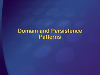 Domain and Persistence Patterns