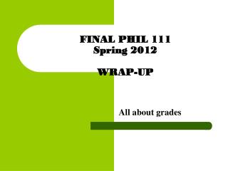 FINAL PHIL 111 Spring 2012 WRAP-UP