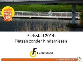 Fietsstad 2014 Fietsen zonder hindernissen