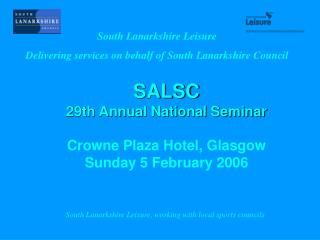 SALSC 29th Annual National Seminar Crowne Plaza Hotel, Glasgow Sunday 5 February 2006