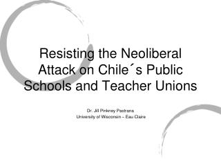 Resisting the Neoliberal Attack on Chile´s Public Schools and Teacher Unions