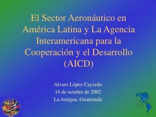 Alvaro López Cayzedo 14 de octubre de 2002 La Antigua, Guatemala