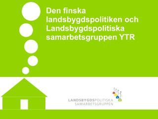 Den finska landsbygdspolitiken och Landsbygdspolitiska samarbetsgruppen YTR