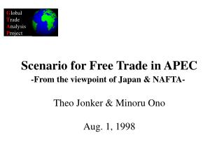 Scenario for Free Trade in APEC -From the viewpoint of Japan & NAFTA- Theo Jonker & Minoru Ono