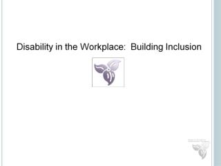 Disability in the Workplace:  Building Inclusion
