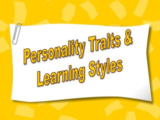 Personality Traits &  Learning Styles