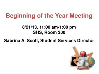 Beginning of the Year Meeting 8/21/13, 11:00 am-1:00 pm SHS, Room 300