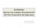 PETROPERU Aporte a los trabajos de preparaci n del Plan Corporativo de largo plazo
