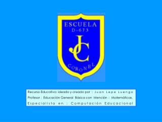 Recurso Educativo: ideado y creado por  :   J u a n   L e p e   L u e n g o
