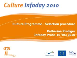 Culture Programme - Selection procedure Katharina Riediger Infoday Praha 10/06/2010