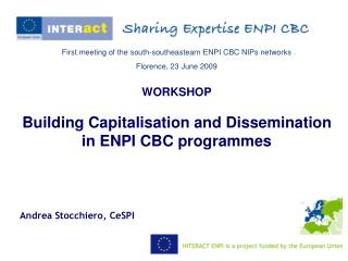 First meeting of the south-southeastearn ENPI CBC NIPs networks Florence, 23 June 2009 WORKSHOP