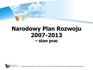Narodowy Plan Rozwoju  2007-2013  – stan prac