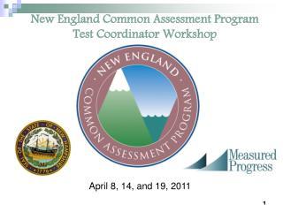 New England Common Assessment Program Test Coordinator Workshop