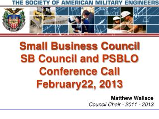 Small Business Council  SB Council and PSBLO Conference Call February22, 2013