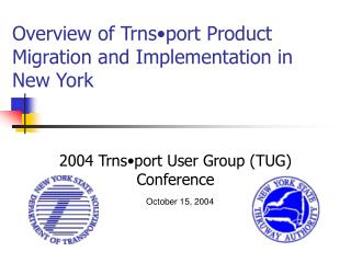 Overview of Trns•port Product Migration and Implementation in  New York