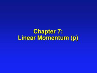 Chapter 7: Linear Momentum (p)